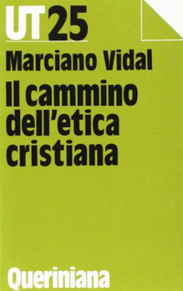 Il cammino dell'etica cristiana - Marciano Vidal |