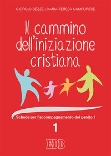 Il cammino dell'iniziazione cristiana. 1: Schede per l'accompagnamento dei genitori - Giorgio Bezze |