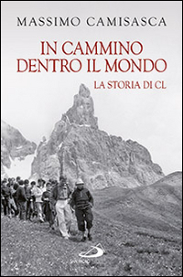 In cammino dentro il mondo. La storia di Cl