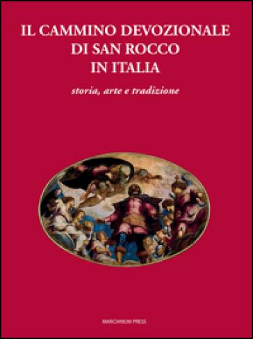 Il cammino devozionale di San Rocco in Italia. Storia, arte e tradizione - G. P. Casadoro |