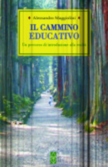 Il cammino educativo. Un percorso di introduzione alla realtà - Alessandro Maggiolini |