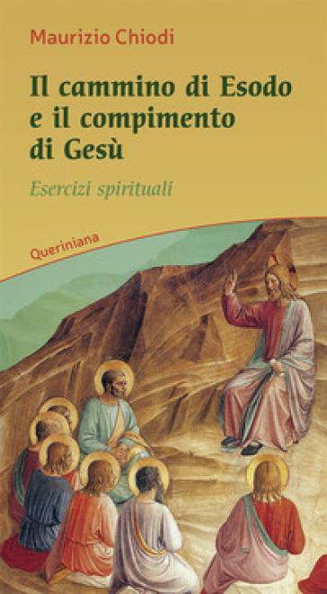 Il cammino di esodo e il compimento di Gesù. Esercizi spirituali - Maurizio Chiodi |