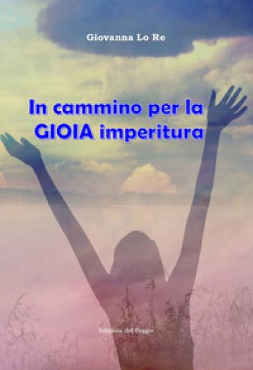 In cammino per la gioia imperitura - Giovanna Lo Re | Jonathanterrington.com