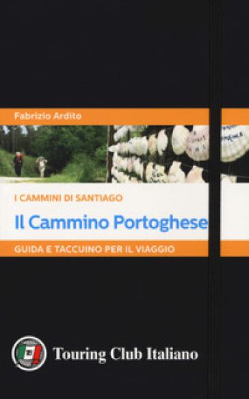 Il cammino portoghese. I cammini di Santiago. Guida e taccuino per il viaggio - Fabrizio Ardito pdf epub