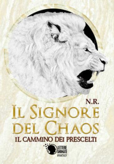 Il cammino dei prescelti. Il signore del Chaos - Roberto Nigro |