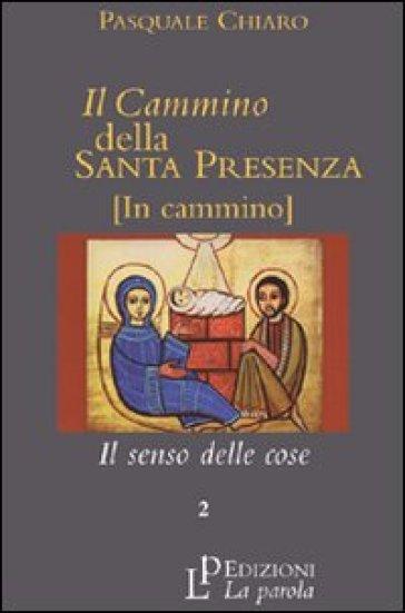 Il cammino della santa presenza. 2.Il senso delle cose - Pasquale Chiaro  