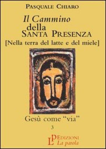 Il cammino della santa presenza. 3.Gesù come via - Pasquale Chiaro |