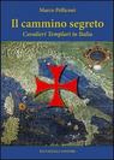 Il cammino segreto. I cavalieri templari in Italia - Marco Pelliconi |