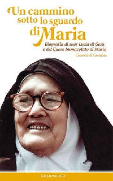 Un cammino sotto lo sguardo di Maria. Biografia di suor Lucia di Gesù e del cuore immacolato di Maria - P. Vallerga   Thecosgala.com