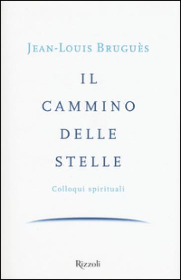 Il cammino delle stelle. Colloqui spirituali - Jean-Louis Bruguès | Kritjur.org