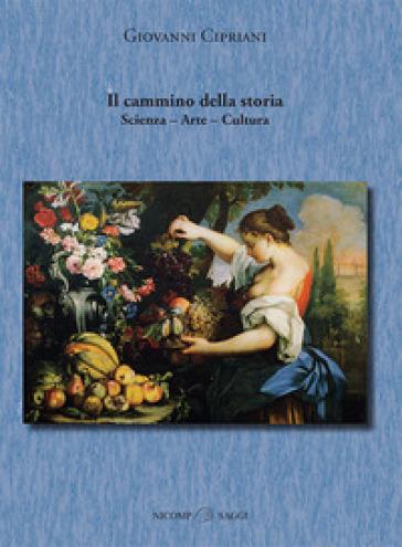 Il cammino della storia. Scienza, arte, cultura - Giovanni Cipriani  