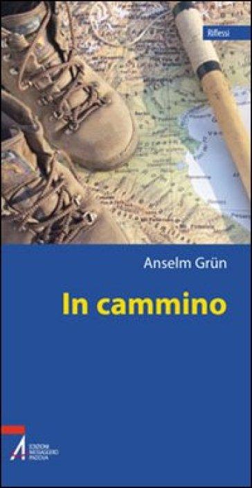 In cammino. Una teologia del peregrinare - Anselm Grun |