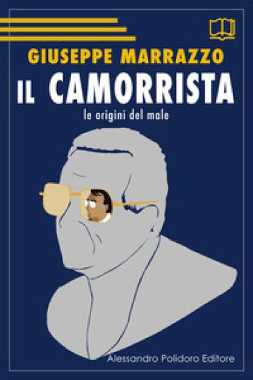 Il camorrista. Le origini del male - Giuseppe Marrazzo | Rochesterscifianimecon.com