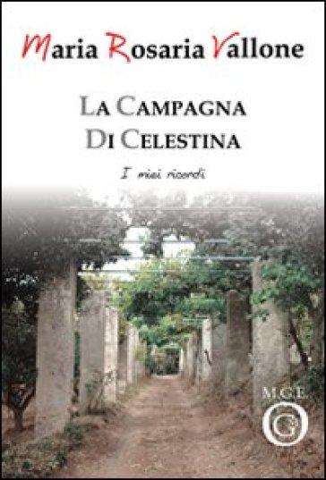 La campagna di Celestina. I miei ricordi - Maria R. Vallone |