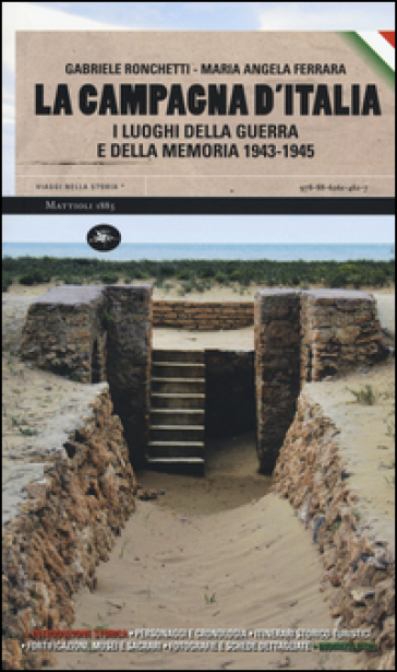 La campagna d'Italia. I luoghi della guerra e della memoria (1943-1945) - Gabriele Ronchetti |
