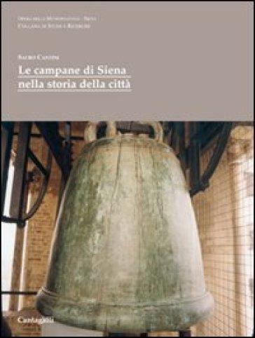 Le campane di Siena nella storia della città - Sauro Cantini |