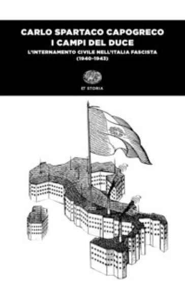 I campi del Duce. L'internamento civile nell'Italia fascista (1940-1943) - Carlo Spartaco Capogreco |