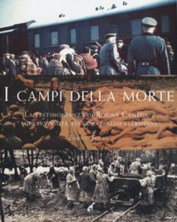 I campi della morte. La testimonianza di Rosina Cantoni, sopravvissuta all'odio e allo sterminio - Enrico Folisi |