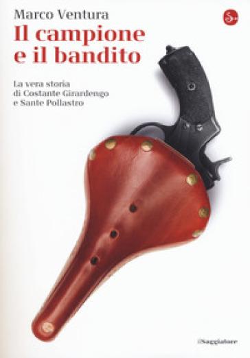 Il campione e il bandito. La vera storia di Costante Girardengo e Sante Pollastro - Marco Ventura pdf epub