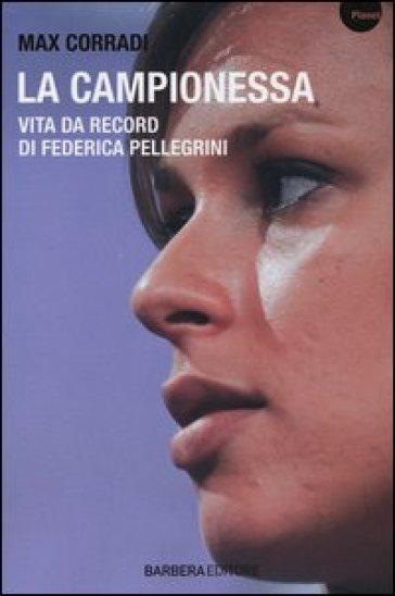 La campionessa. Vita da record di Federica Pellegrini - Max Corradi pdf epub