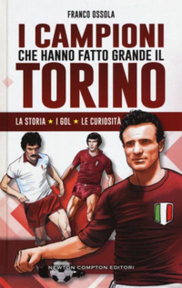 I campioni che hanno fatto grande il Torino - Franco Ossola | Thecosgala.com