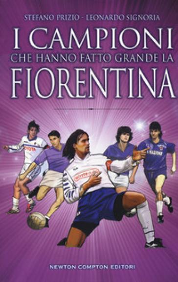 I campioni che hanno fatto grande la Fiorentina - Stefano Prizio |