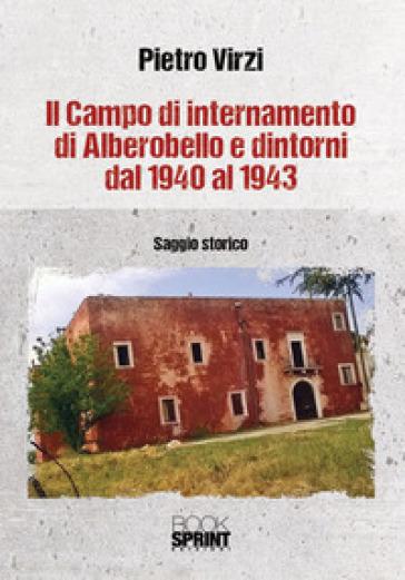 Il campo di internamento di Alberobello e dintorni dal 1940 al 1943 - Pietro Virzi |