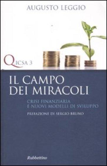 Il campo dei miracoli. Crisi finanziaria e nuovi modelli di sviluppo - Augusto Leggio | Rochesterscifianimecon.com