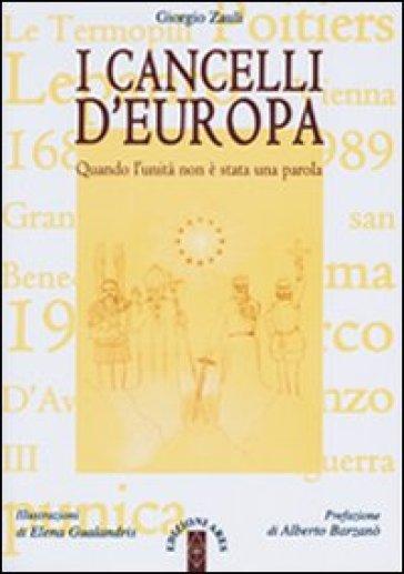 I cancelli d'Europa. Quando l'unità non è stata una parola - Giorgio Zauli |