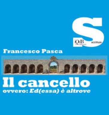 Il cancello ovvero: Ed(essa) è altrove - Francesco Pasca |