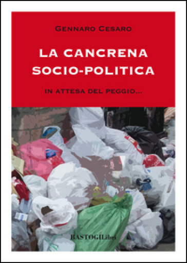 La cancrena socio-politica. In attesa del peggio... - Gennaro Cesaro | Kritjur.org