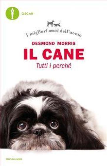 Il cane. Tutti i perché. I migliori amici dell'uomo - Desmond Morris |