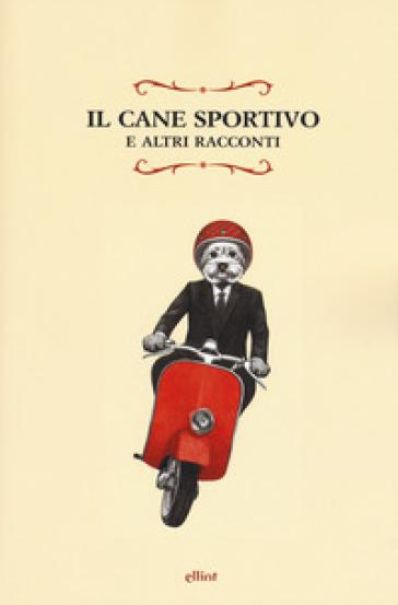 Un cane sportivo e altri racconti - F. Toscano |