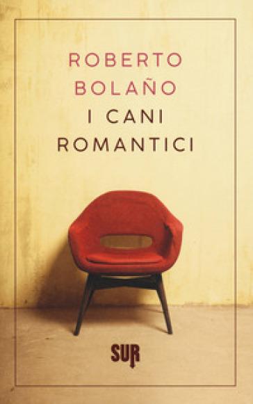 I cani romantici. Testo spagnolo a fronte - Roberto Bolano |