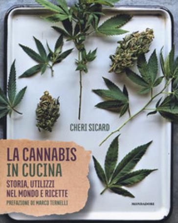 La cannabis in cucina. Storia, utilizzi nel mondo delle ricette - Cheri Sicard |