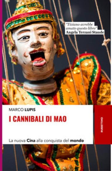 I cannibali di Mao. La nuova Cina alla conquista del mondo - Marco Lupis |