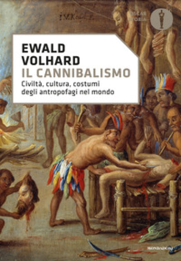 Il cannibalismo. Civiltà, cultura, costumi degli antropofagi nel mondo - Ewald Volhard |