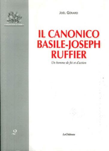 Il canonico Basile-Joseph Ruffier. Un homme de foi et d'action - Joel Gerard | Kritjur.org