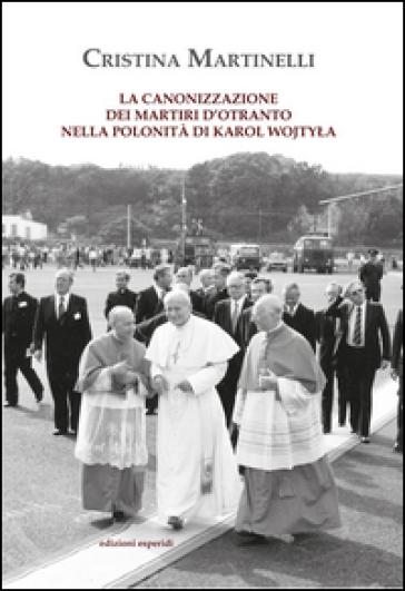 La canonizzazione dei martiri d'Otranto nella polonità di Karol Wojtyla - Cristina Martinelli  