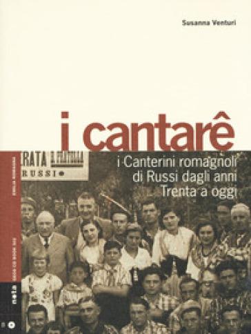 I cantare. I canterini romagnoli di Russi dagli anni Trenta a oggi. Con CD-Audio - Susanna Venturi |
