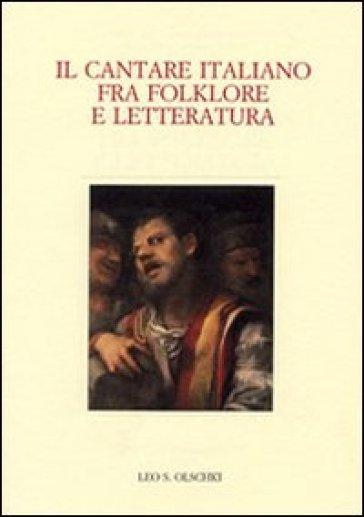 Il cantare italiano fra folklore e letteratura. Atti del Convegno internazionale (Zurigo, 23-25 giugno 2005) - M. Picone | Rochesterscifianimecon.com