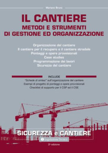 Il cantiere. Metodi e strumenti di gestione e organizzazione - Bruno Mariano | Thecosgala.com
