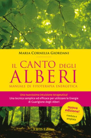 Il canto degli alberi. Manuale di fitoterapia energetica - M. Cornelia Giordani |