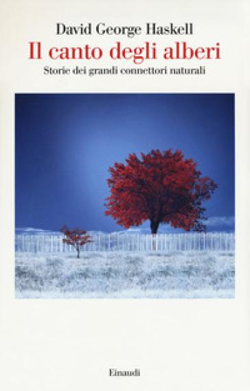 Il canto degli alberi. Storie di grandi connettori naturali - David George Haskell |