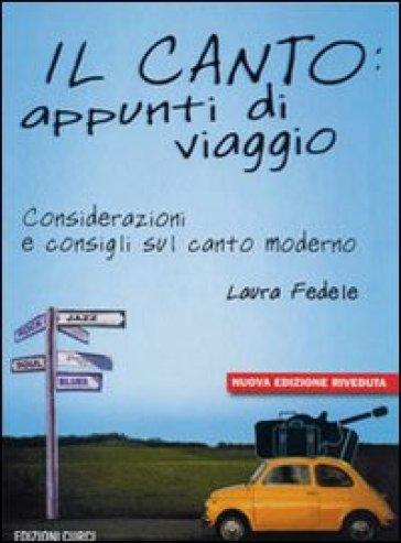 Il canto: appunti di viaggio. Considerazioni e consigli sul canto moderno. Con CD - Laura Fedele |