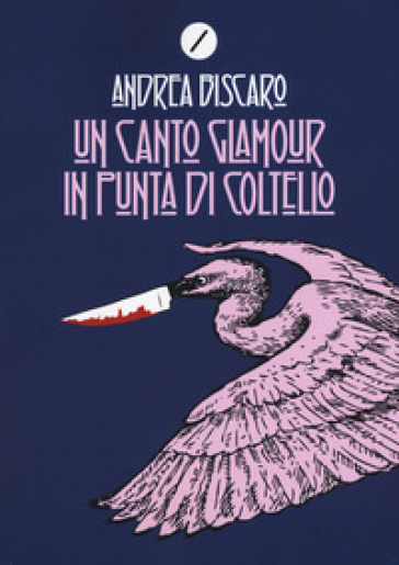 Un canto glamour in punta di coltello - Andrea Biscaro  
