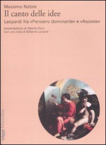Il canto delle idee. Leopardi fra «Pensiero dominante» e «Aspasia» - Massimo Natale   Rochesterscifianimecon.com