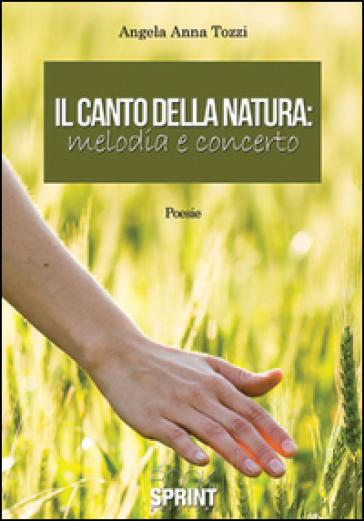 Il canto della natura. Melodia e concerto - Angela A. Tozzi |