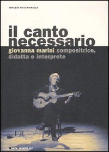 Il canto necessario. Giovanna Marini compositrice, didatta e interprete. Con CD audio - Ignazio Macchiarella |