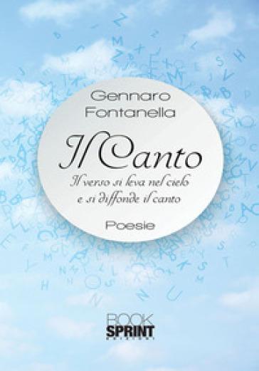 Il canto. Il verso si leva nel cielo e si diffonde il canto - Gennaro Fontanella |
